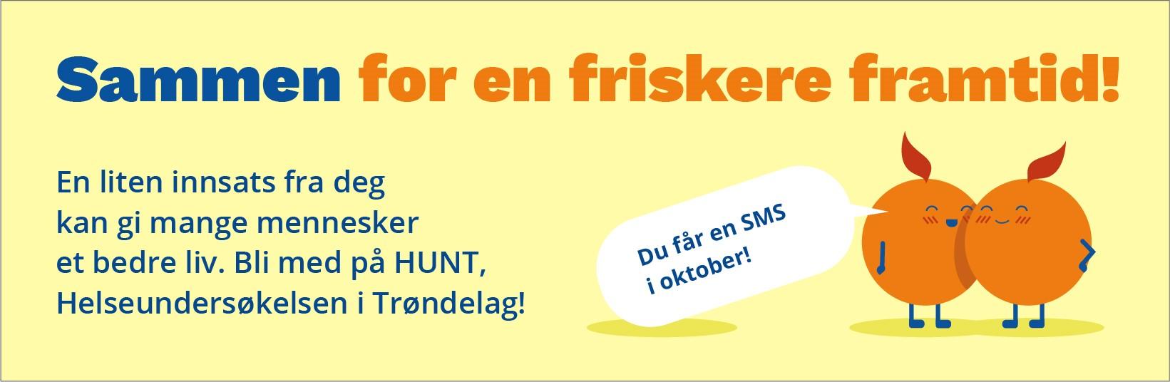 """Kampanjebanner for HUNT med teksten """"sammen for en friskere framtid"""", """"En liten innsats fra deg kan gi mange mennesker et bedre liv. Bli med på HUNT, Helseundersøkelsen i Trøndelag!"""" og """"Du får en SMS i oktober"""""""